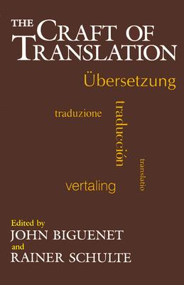 The Craft of Translation By Biguenet, John (EDT)/ Schulte, Rainer (EDT)