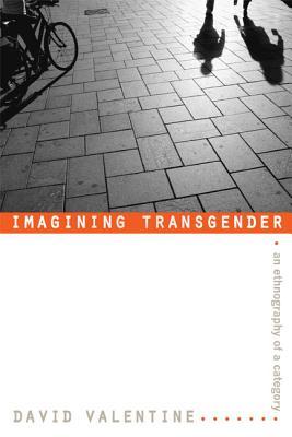 Imagining Transgender By Valentine, David